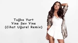 TUGBA YURT  -  YINE SEV YINE ( CIHAT UGUREL REMIX ) Video
