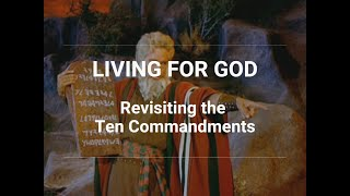 Living for God: Revisiting the Ten Commandments