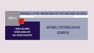 Jornadas Latino-americanas De Epistemologia Histórica Mesa 3: História e Epistemologia da Geografia