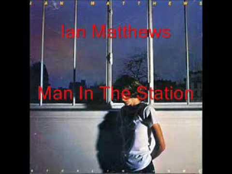 Ian Matthews - Man In The Station