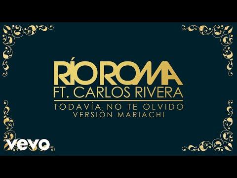 Río Roma - Todavía No Te Olvido (Versión Mariachi [Cover Audio]) ft. Carlos Rivera