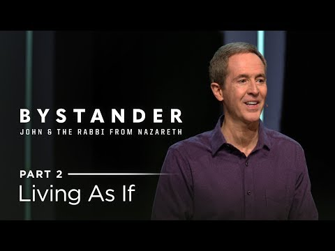 Bystander, Part 2: Living As If // Andy Stanley