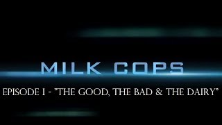 """Milk Cops: Episode I - """"The Good, The Bad & The Dairy"""""""