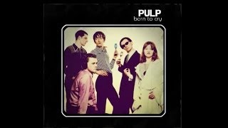 Pulp - Born To Cry [Lyrics]
