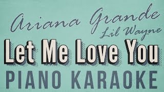 Ariana Grande feat Lil Wayne - Let Me Love You (Piano Karaoke) Lyrics 5 keys/for lone singer