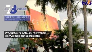 7/8 Le Dossier. Producteurs, acteurs, festivaliers,… les yvelinois sur la croisette