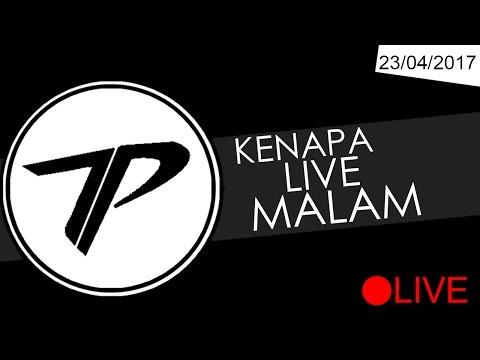 Kenapa Live Malam  #Tepe'sBack 23/04/2017