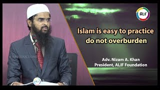 Islam is easy to practice do not overburden - Adv. Nizam A. Khan