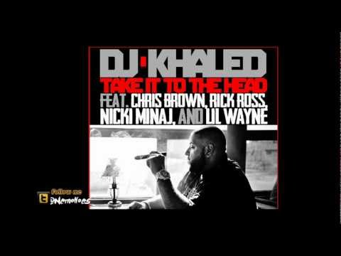 DJ Khaled ft Chris Brown, Rick Ross, Nicki Minaj & Lil Wayne - Take It To The Head [DIRTY]