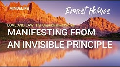 Manifesting From An Invisible Principle (Ernest Holmes) - Love and Law Chapter 4