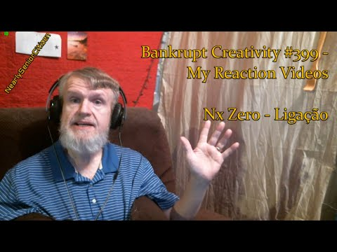 NXZERO - Ligação : Bankrupt Creativity 399 - My Reaction s