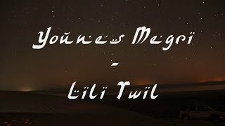 Younes Megri - Lili Twil (Paroles et Traduction)