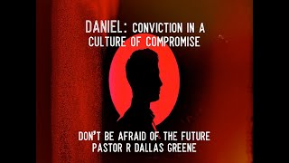 Don't Be Afraid of the Future-Pastor R Dallas Greene