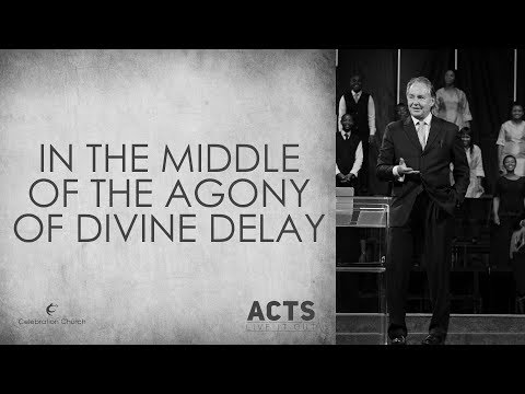 In The Middle Of The Agony Of Divine Delay (ACTS) #LiveItOut