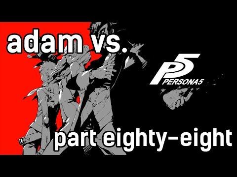 Adam vs. Persona 5 (Part Eighty-Eight)