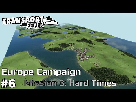 Hard Times - Europe Campaign [Mission 3] Transport Fever [ep6]