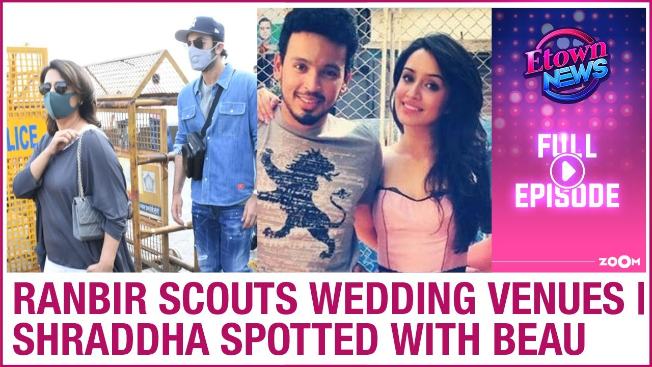 Ranbir scouts for wedding venues | Shraddha spotted with rumoured beau | E-Town News Full Episode