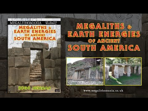 Hugh Newman: Megaliths and Earth Energies of Ancient South America FULL LECTURE