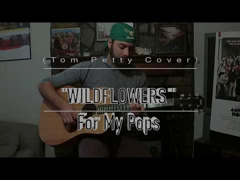 "For My Pops - ""Wildflowers"" (Tom Petty Cover)"