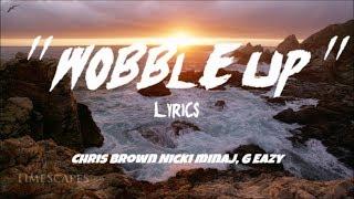 Chris Brown - Wobble Up (lyrics) ft. Nicki Minaj, G-Eazy (Indigo)