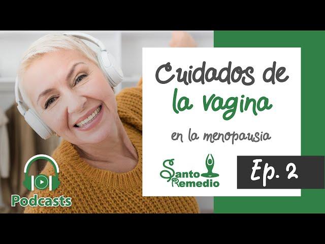 Cuidados de la Vagina en la menopausia.  Ep. 2 - Santo Remedio.