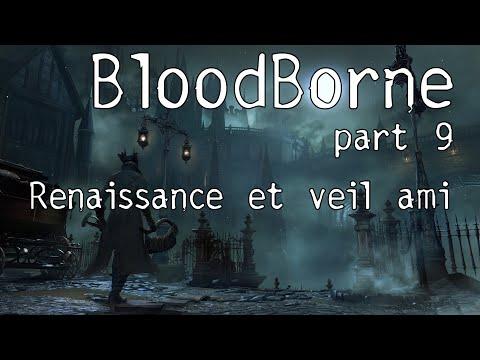 Bloodborne : Run force part 09 - Renaissance et vieux copain.