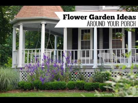 Flower Garden Ideas For Around Your Porch Youtube