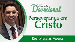 MOMENTO DEVOCIONAL ┃ PERSEVERANÇA EM CRISTO ┃REV. MESSIAS MOURA ┃IPSB