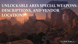 Firefall Guide: Ares Special Weapon Blueprint Unlocks And Locations