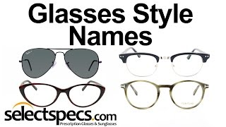 What are the Names of the Different Eyewear Glasses Styles? - with SelectSpecs.com