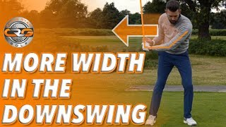 MORE WIDTH IN THE DOWNSWING TO IMPROVE IMPACT