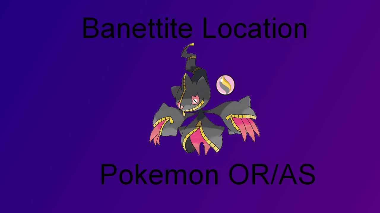 Pokemon Omega Ruby Alpha Sapphire Where To Find Banettite