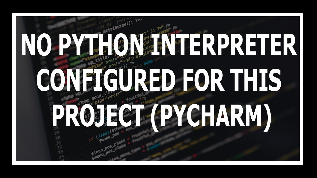 [Solved] 'No python interpreter configured for the project' in Pycharm