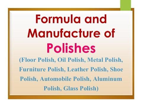 Formula and Manufacture of Polishes (Floor Polish, Metal Polish, Leather  Polish, Automobile Polish)