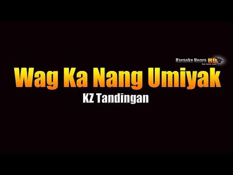 Wag Ka Ng Umiyak - KZ Tandingan (KARAOKE)