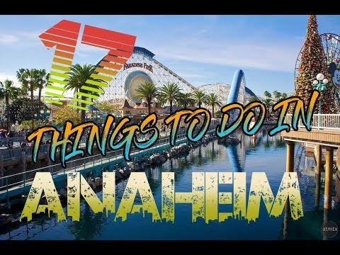 Top 17 Things To Do In Anaheim, California