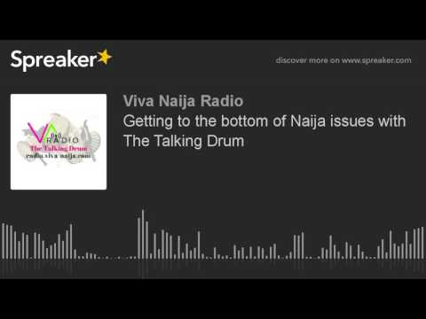 Getting to the bottom of Naija issues with The Talking Drum