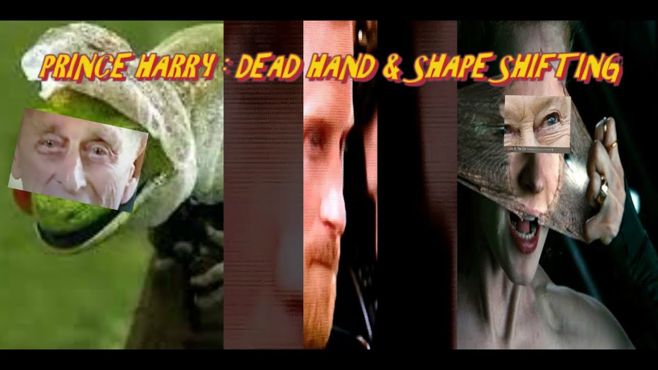 PRINCE HARRY: DEAD HAND AND WICKED REPTILIAN SHAPE SHIFTING
