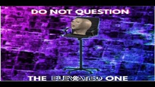 Don't Question The ELEVATED ONE (nicht Meme nur dumm roblox Video)