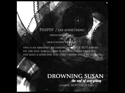Drowning Susan vs Hollywood Undead  Pimpin  Say Something remix 2011