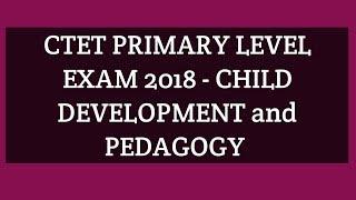 CTET  2018  -Child development and pedagogy