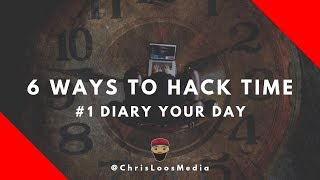 Diary your Day // 6 Ways to Hack Time