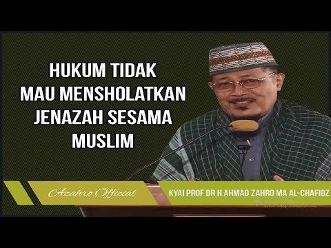 HUKUM TIDAK MAU MENSHOLATKAN JENAZAH SESAMA MUSLIM : Kyai Prof Dr H Ahmad Zahro MA al-Chafidz