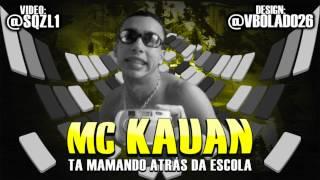 Video MC KAUAN - TA MAMANDO ATRÁS DA ESCOLA LANÇAMENTO 2012/2013 download MP3, 3GP, MP4, WEBM, AVI, FLV November 2018