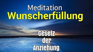 Meditation: Wünsche erfüllen (Gesetz der Anziehung)