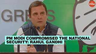'PM Modi has compromised national security' :Rahul Gandhi