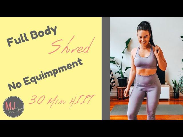 Full Body Shred - 30 Minute Follow Along - No Equipment HIIT