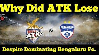 Why Did ATK Lose Despite Dominating Bengaluru Fc || ATK || ATK vs BFC || ISL 2018-19 ||