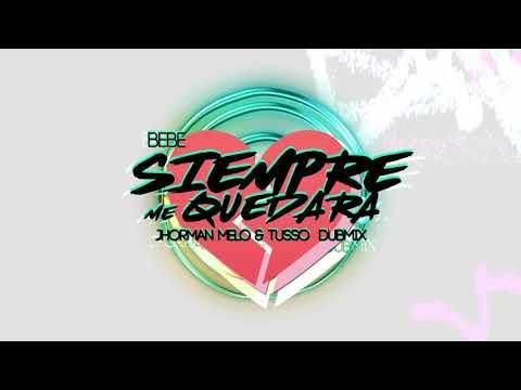 Bebe - Siempre Me Quedará By Tusso & Jhorman Melo (DubMix)
