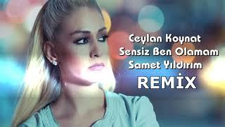 Ceylan Koynat - Sensiz Ben Olamam ( Samet Yıldırım Remix )